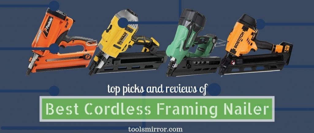 Best Cordless Framing Nailer 2020 – Top Picks and Reviews