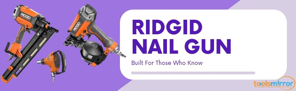 Best Ridgid Nail Gun Reviews [With Top 5 Winners]