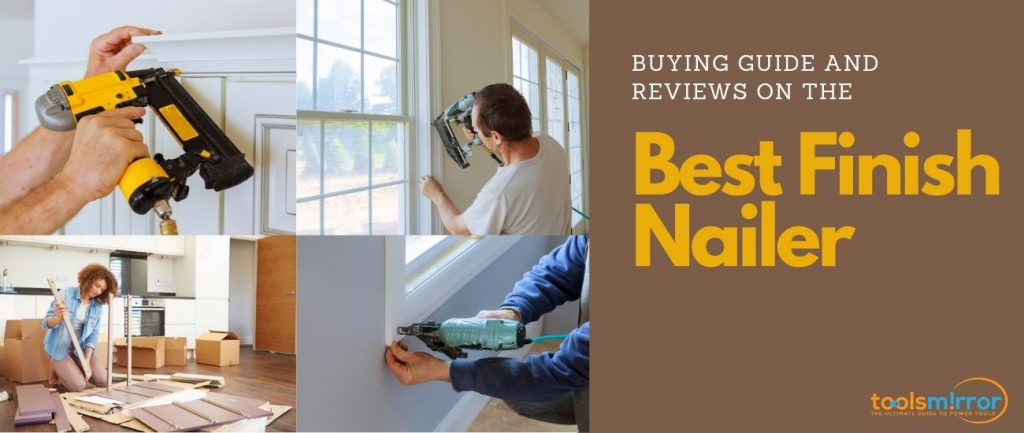 Best Finish Nailer Reviews 2021 And Buying Guide
