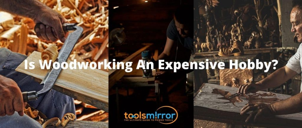 Is Woodworking An Expensive Hobby? Let's Explore The Truth!