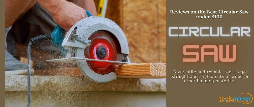 10 Best Circular Saw under $100 Reviews 2021 and Buying Guide