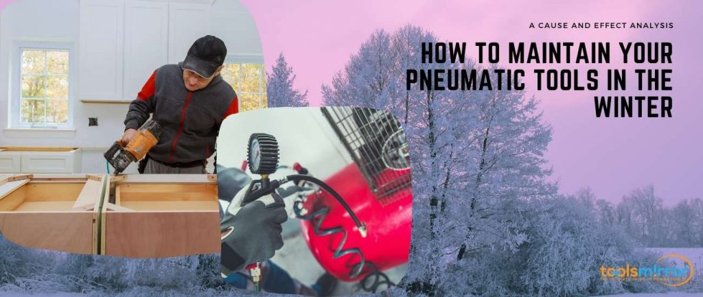 How To Maintain Your Pneumatic Tools In The Winter – Causes And Remedies Analyzed