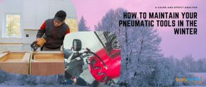 How to maintain pneumatic tools in the winter
