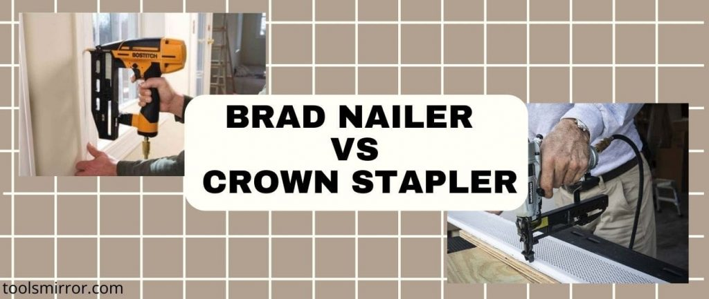 Brad Nailer Vs Crown Stapler: Which One Is More Worthy For Carpentry?
