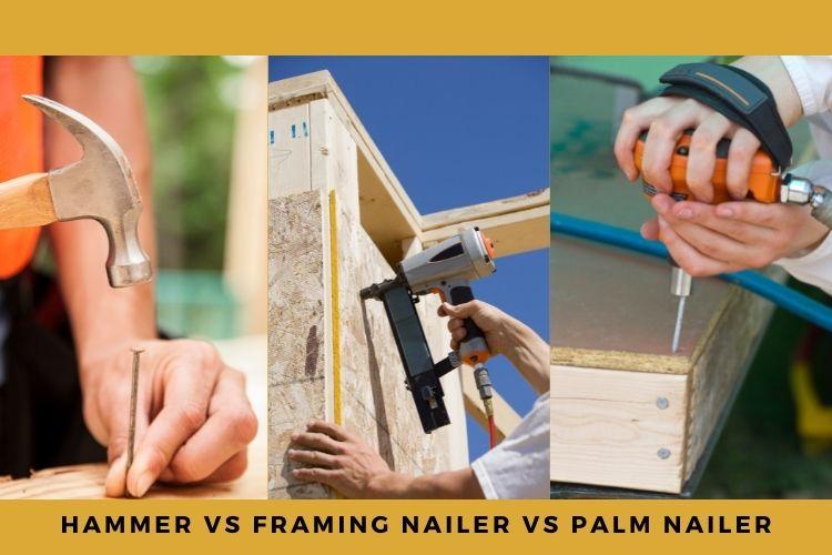 Hammer vs framing nailer vs palm nailer