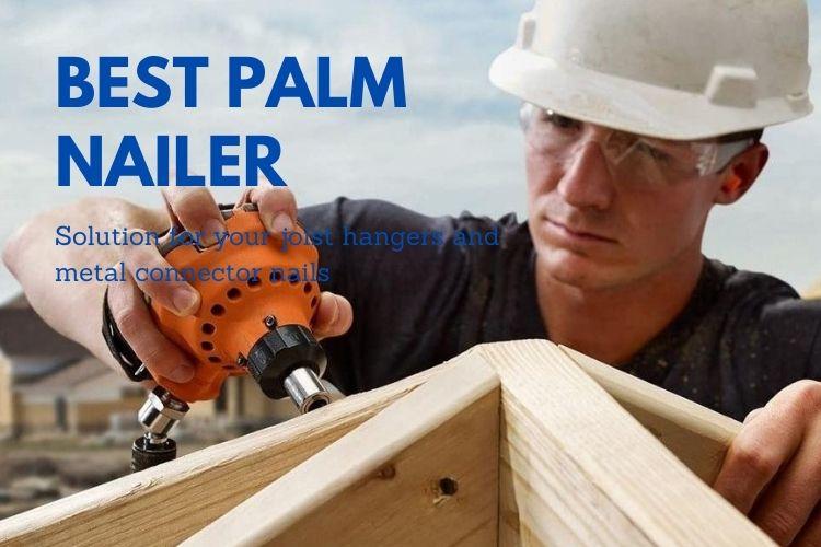 best palm nailer