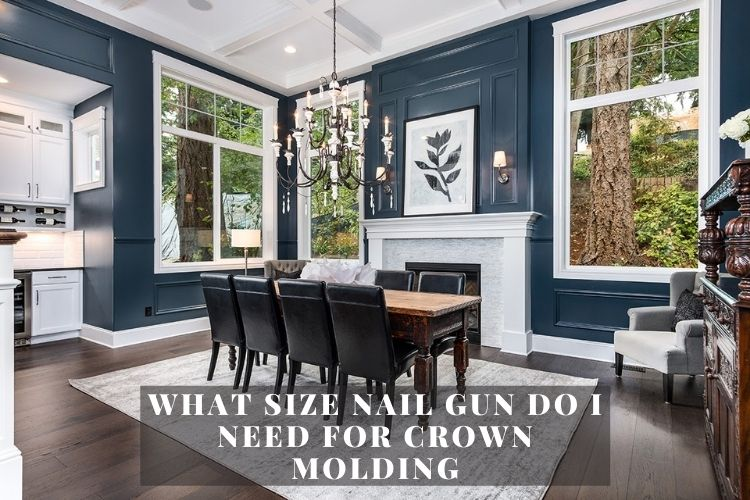 What Size Nail Gun Do I Need For Crown Molding