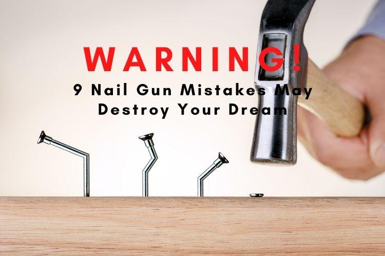 9 Nail Gun Mistakes