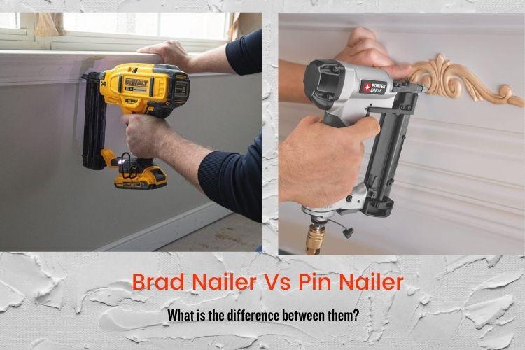 Brad Nailer Vs Pin Nailer