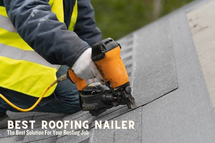 Best roofing nailer reviews